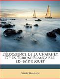 L'Éloquence de la Chaire et de la Tribune Françaises, Ed by P Blouët, Chaire Franaise and Chaire Française, 1147580979