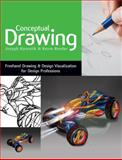 Conceptual Drawing : FreeHand Drawing and Design Visualization for Design Professions, Koncelik, Joseph A. and Reeder, Kevin, 1418080977