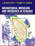 Hierarchical Modeling and Inference in Ecology : The Analysis of Data from Populations, Metapopulations and Communities, Royle, J. Andrew and Dorazio, Robert M., 0123740975