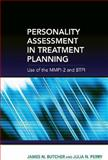 Personality Assessment in Treatment Planning : Use of the MMPI-2 and BTPI, Butcher, James and Perry, Julia, 0195330978