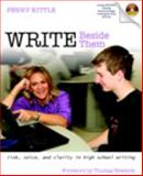 Write Beside Them : Risk, Voice, and Clarity in High School Writing, Kittle, Penny, 0325010978