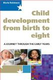 Child Development from Birth to Eight : A Journey Through the Early Years, Robinson, Maria, 0335220975