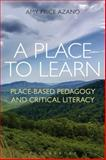 Place to Learn : Place-Based Pedagogy and Critical Literacy, Azano, Amy, 1441120971
