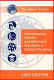 Humanitarian Charter and Minimum Standards in Disaster Response 2004, Sphere Project Staff, 9291390976