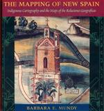 The Mapping of New Spain : Indigenous Cartography and the Maps of the Relaciones Geograficas, Mundy, Barbara E., 0226550974