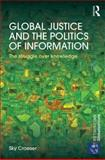 Global Justice and the Politics of Information : The Struggle over Knowledge, Croeser, Sky, 0415710979