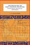 The Sociology of Post-Colonial Societies : Economic Disparity, Cultural Diversity and Development, Goldthorpe, J. E., 0521570972