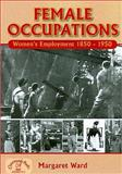 Female Occupations : Women's Employment From, 1840-1950, Ward, Margaret, 1846740975