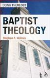 Baptist Theology, Holmes, Stephen R., 0567650979