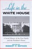 Life in the White House : A Social History of the First Family and the President's House, , 0791460975