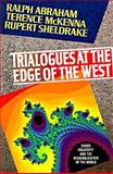 Trialogues at the Edge of the West : Chaos, Creativity, and the Resacralization of the World, Abraham, Ralph and McKenna, Terrence, 0939680971