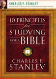 10 Principles for Studying Your Bible, Charles F. Stanley, 1400200970