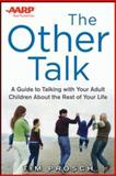 AARP the Other Talk : A Guide to Talking with Your Adult Children about the Rest of Your Life, Prosch, Tim, 0071830987