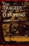 The Tragedy of Lynching, Arthur Franklin Raper, 0486430987