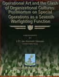 Operational Art and the Clash of Organizational Cultures: Postmortem on Special Operations As a Seventh Warfighting Function, LTC Jan Kenneth, Jan Gleiman, US Army, 1479330981