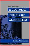 Desire and Craving : A Cultural Theory of Alcoholism, Alasuutari, Pertti, 0791410986