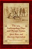The 1904 Anthropology Days and Olympic Games : Sport, Race, and American Imperialism, , 0803210981