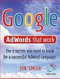 Google Adwords That Work, Jon Smith, 190594098X