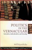Politics in the Vernacular : Nationalism, Multiculturalism, and Citizenship, Kymlicka, Will, 0199240981