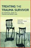 Treating the Trauma Survivor in Urgent Care : A Guide to Trauma-Informed Care, Clark, Carrie and Classen, Catherine, 0415810981