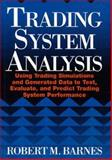 Trading System Analysis : Using Trading Simulations to Test, Evaluate and Predict Trading System Performance, Barnes, Robert M., 0786310987
