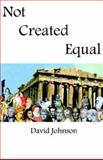 Not Created Equal, Johnson, David H., 1593300980
