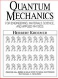 Quantum Mechanics : For Engineering, Materials Science, and Applied Physics, Kroemer, Herbert, 0137470983