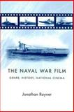The Naval War Film : Genre, History, National Cinema, Rayner, Jonathan, 0719070988