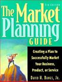 The Market Planning Guide : Creating a Plan to Successfully Market Your Business, Product, or Service, Bangs, David H., Jr., 157410098X