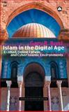 Islam in the Digital Age : E-Jihad, Online Fatwas and Cyber Islamic Environments, Bunt, Gary R., 0745320988