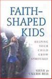 Faith-Shaped Kids, Steve Bell and Valerie Bell, 0802430988