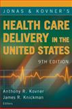 Jonas and Kovner's Health Care Delivery in the United States, Kovner, Anthony R. and Knickman, James, 0826120989