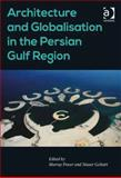 Architecture and Globalisation in the Persian Gulf Region, Fraser, Murray and Golzari, Nasser, 1409470989