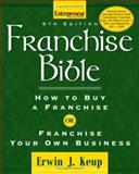 Franchise Bible : How to Buy a Franchise or Franchise Your Own Business, Keup, Erwin J., 1599180987