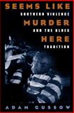 Seems Like Murder Here : Southern Violence and the Blues Tradition, Gussow, Adam, 0226310981