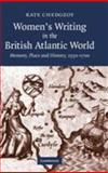 Women's Writing in the British Atlantic World : Memory, Place and History, 1550-1700, Chedgzoy, Kate, 052188098X