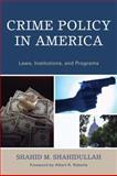 Crime Policy in America, Shahid Shahidullah and Albert Roberts, 0761840982