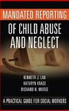 Mandated Reporting of Child Abuse and Neglect : A Practical Guide for Social Workers, Lau, Kenneth J. and Krase, Kathryn, 0826110983