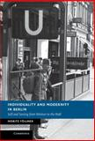 Individuality and Modernity in Berlin : Self and Society from Weimar to the Wall, Föllmer, Moritz, 1107030986