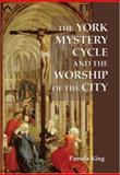 The York Mystery Cycle and the Worship of the City, King, Pamela M., 1843840987