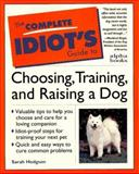 Complete Idiot's Guide to Choosing, Training, and Raising a Dog, Sarah Hodgson, 0028610989