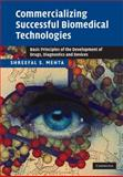 Commercializing Successful Biomedical Technologies : Basic Principles for the Development of Drugs, Diagnostics and Devices, Mehta, Shreefal S., 0521870984