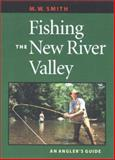 Fishing the New River Valley : An Angler's Guide, Smith, M. W., 0813920981
