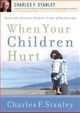 When Your Children Hurt, Charles F. Stanley, 1400200989