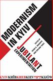 Modernism in Kyiv : Jubilant Experimentation, Makaryk, Irena R. and Tkacz, Virlana, 1442640987