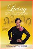 Living on Purpose, Lawanne S. Grant, 1490850988