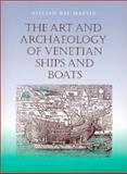 The Art and Archaeology of Venetian Ships and Boats, Martin, Lillian Ray, 1585440981