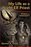 My Life as a Night Elf Priest : An Anthropological Account of World of Warcraft, Nardi, Bonnie, 0472050982