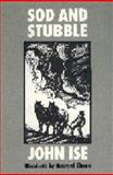 Sod and Stubble : The Story of a Kansas Homestead, Ise, John, 0803250983