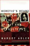 Heretic's Heart : A Journey Through Spirit and Revolution, Adler, Margot, 080707098X